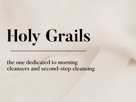 Holy Grail: AM/Second Cleansers