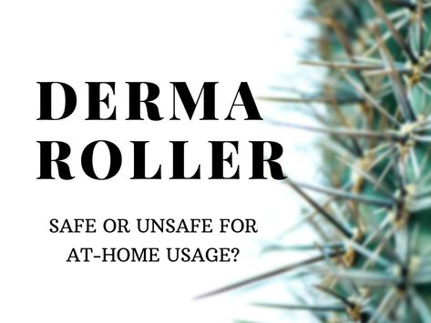 At Home Dermarollers: Safe or Unsafe?