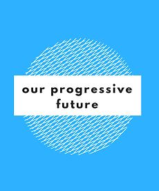 Our Progressive Future 01.png