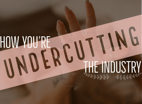 How You're Undercutting The Industry