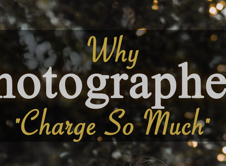 """Why Photographers Charge """"So Much"""""""
