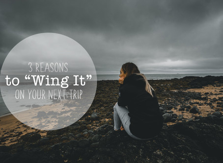 """3 Reasons to Just 'Wing It"""" on Your Next Trip"""