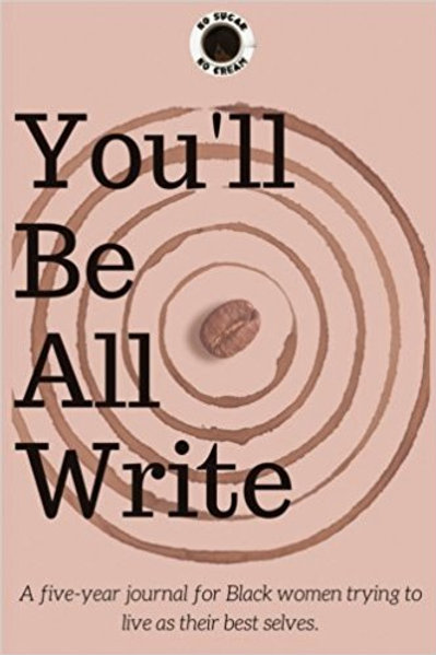 You'll Be All Write: A five-year journal for Black women (B&W)