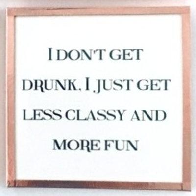 I Don't Get Drunk...