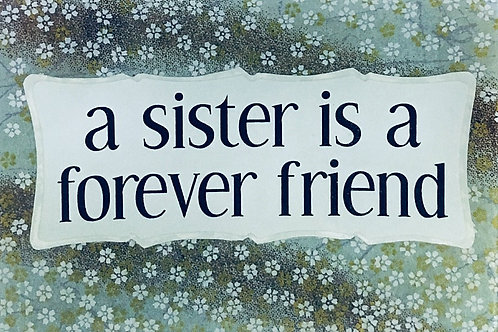 A Sister is a Forever Friend