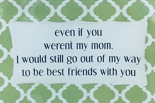 Even If You Weren't My Mom...