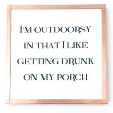 I'm Outdoorsy...Porch