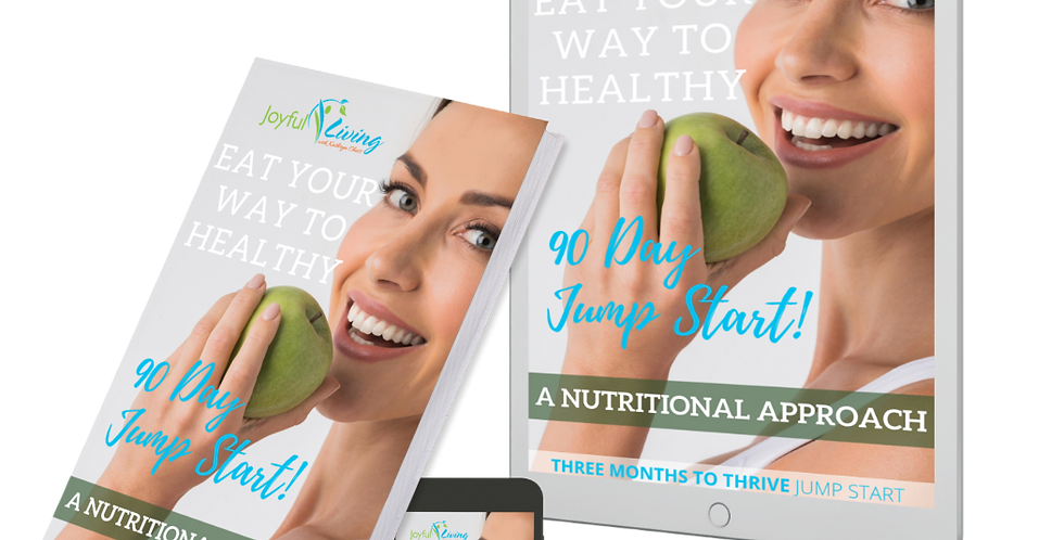 EAT YOUR WAY TO HEALTHY - 90 Day Jump Start! Program