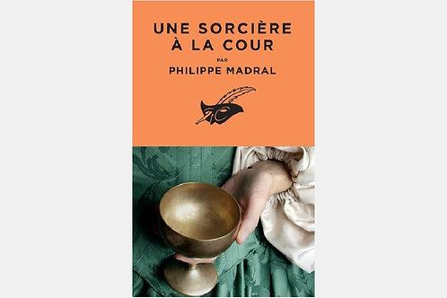 Philippe MADRAL - Une sorcière à la cour