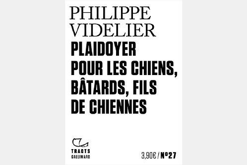 Philippe VIDELIER - Plaidoyer pour les chiens, bâtards, fils de chiennesb