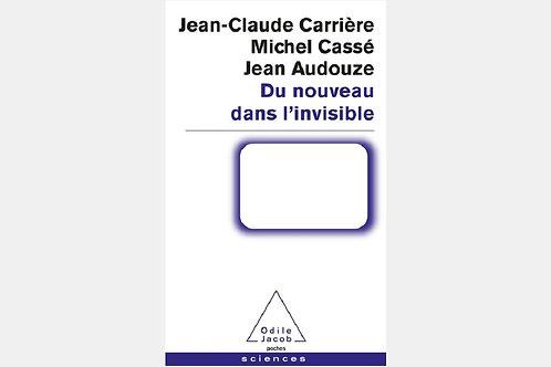 Jean-Claude CARRIERE, Michel CASSE, Jean AUDOUZE - Du nouveau dans l'invisible