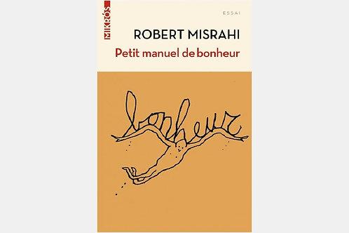 Robert MISRAHI - Petit manuel de bonheur