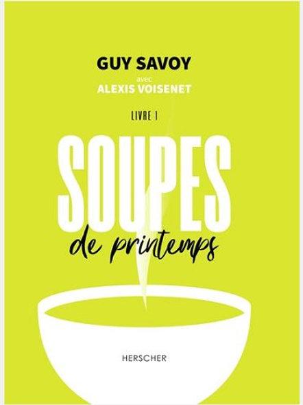 Guy SAVOY & Alexis VOISENET - Soupes de Printemps