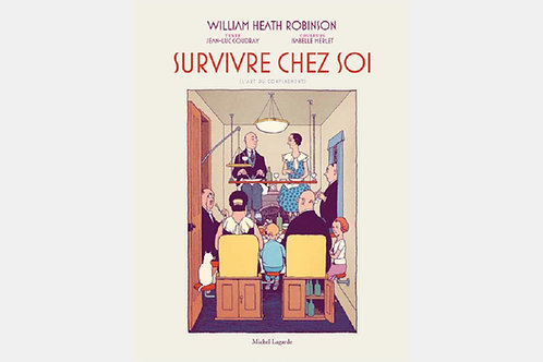 William HEATH ROBINSON - Survivre chez soi