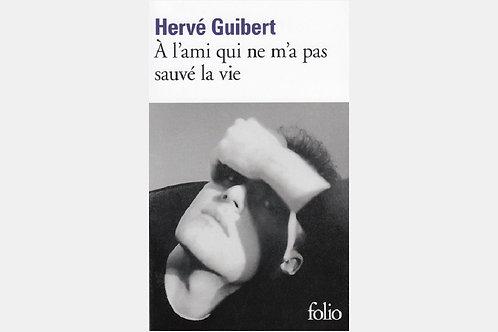 Hervé GUIBERT - A l'ami qui ne m'a pas sauvé la vie