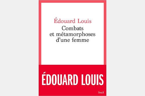 Edouard LOUIS - Combats et métamorphoses d'une femme