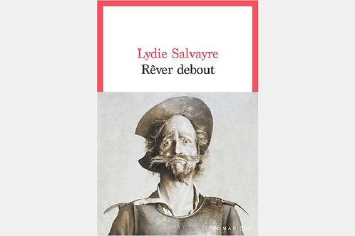 Lydie SALVAYRE - Rêver debout