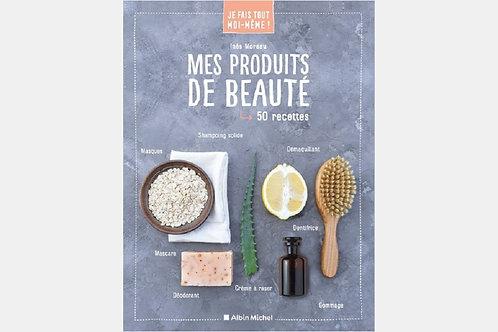 Inès MOREAU - Mes produits de beauté, 50 recettes