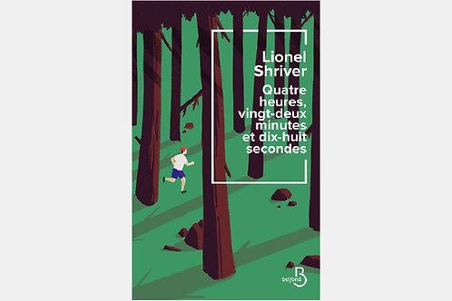 Lionel SHRIVER - Quatre heures, vingt-deux minutes et dix-huit secondes