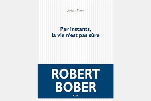 Robert BOBER - Par instants, la vie n'est pas sûre