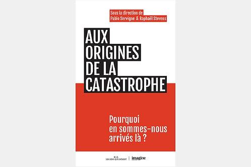 Collectif, Pablo SERVIGNE, Raphaël STEVENS - Aux origines de la catastrophe