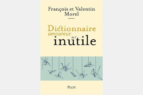 François et Valentin MOREL - Dictionnaire amoureux de l'inutile
