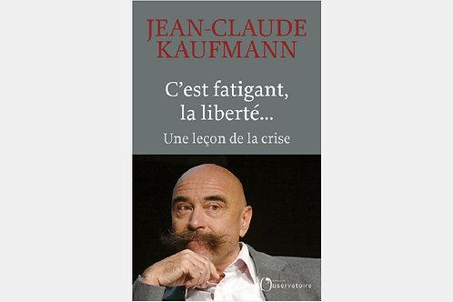 Jean-Claude KAUFMANN - C'est fatigant la liberté...