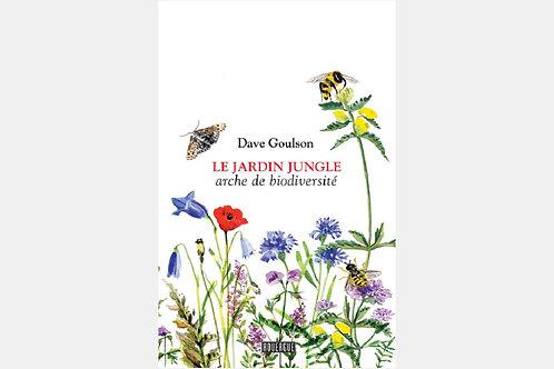 Dave GOULSON - Le jardin jungle, arche de biodiversité