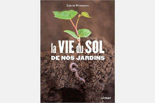 Gabriel PRIMETENS - La vie du sol de nos jardins