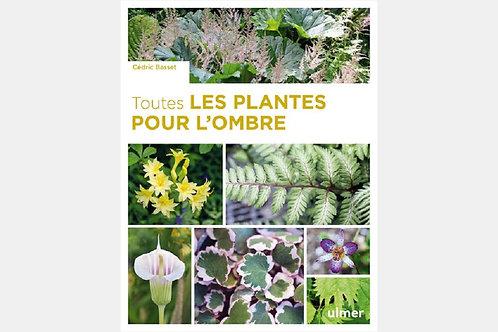 Cédric BASSET- Toutes les plantes pour l'ombre