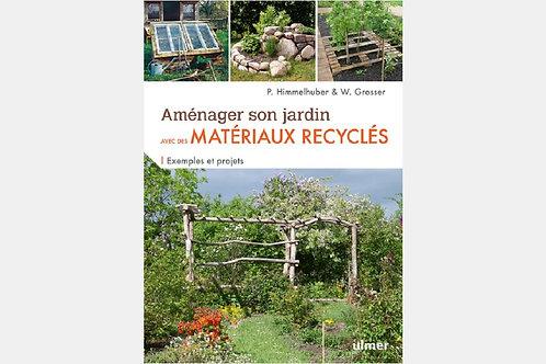 P. HIMMELHUBER & W. GROSSER - Aménager son jardin avec des matériaux recyclés