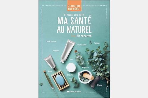 Pascale GELIS-IMBERT - Ma santé au naturel, 60 recettes