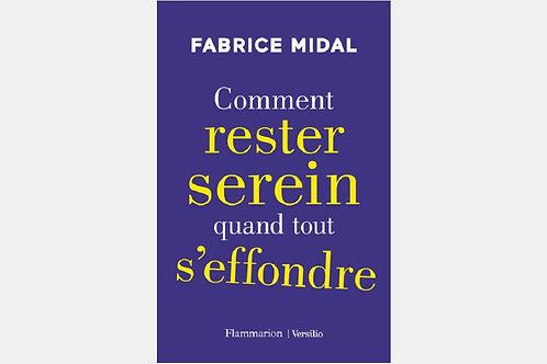 Fabrice MIDAL - Comment rester serein quand tout s'effrondre