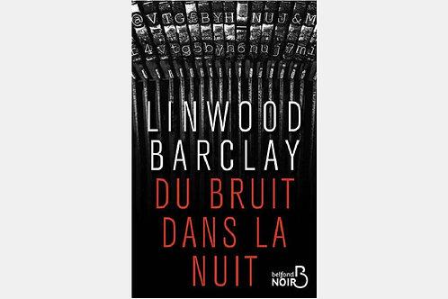 Linwood BARCLAY - Du bruit dans la nuit