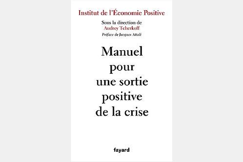 Institut de l'Economie Positive - Manuel pour une sortie positive de la crise