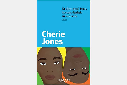 Cherie JONES - Et d'un seul bras, la sœur balaie sa maison