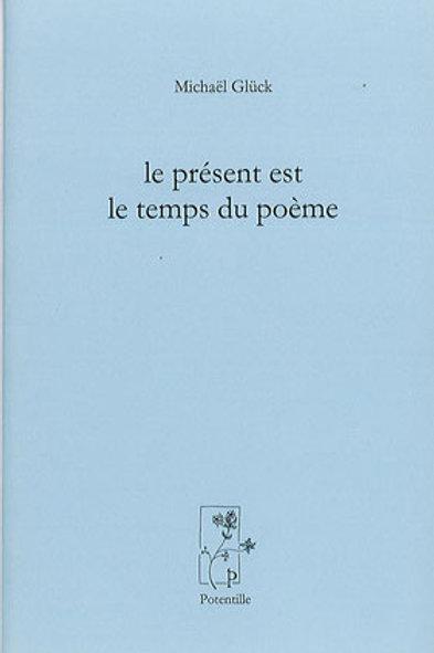 Michaël GLUCK - Le présent est le temps du poème