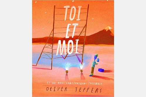 Oliver JEFFERS - Toi et moi, ce que nous construirons ensemble