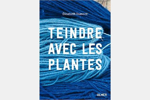 Elisabeth DUMONT - Teindre avec les plantes