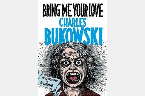 Charles BUKOWSKI, Robert CRUMB - Bring Me Your Love