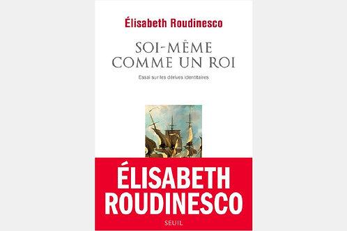 Elisabeth ROUDINESCO - Soi-même comme un roi