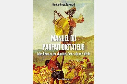 Christian-Georges SCHWENTZEL - Manuel du parfait dictateur