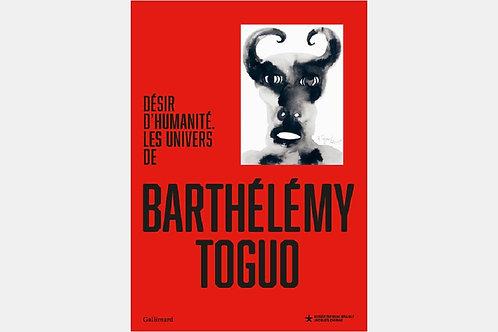 Collectif - Désir d'humanité, les univers de Barthélémy Toguo