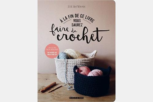Zoé BATEMAN - A la fin de ce livre vous saurez faire du crochet