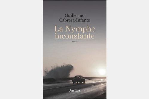 Guillermo CABRERA-INFANTE - La nymphe inconstante