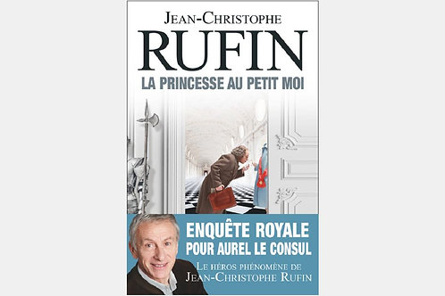 Jean-Christophe RUFIN - La princesse au petit moi