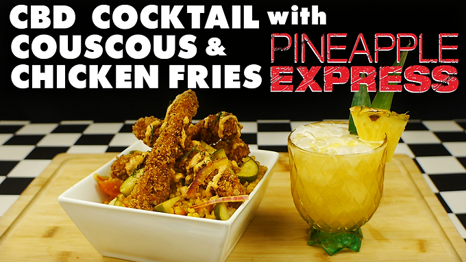 COUSCOUS & CHICKEN FRIES with CBD COCKTAIL from PINEAPPLE EXPRESS (2008)