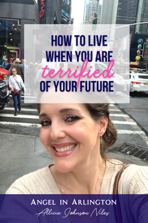 How to Live When You Are Terrified of Your Future