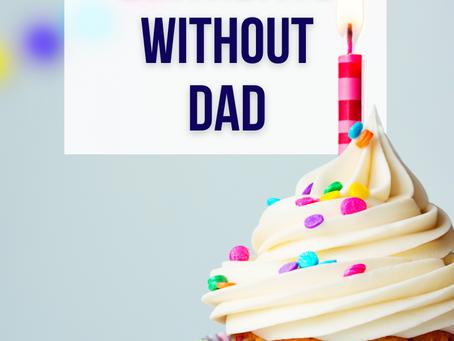 Birthdays Without Dad
