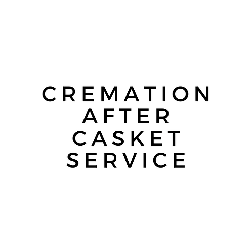 Cremation After Casket Service or Traditional Funeral
